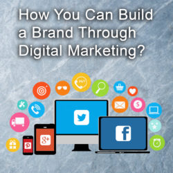 Complete Guide on How You Can Build Brand Through Digital Marketing?