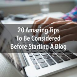 20 Amazing Tips You Should Know Before Starting A Blog